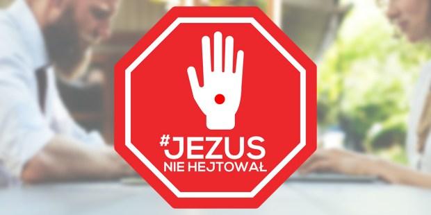 JEZUS NIE HEJTOWAŁ